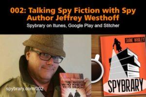 Jeffrey Westhoff talks spy fiction on the Spybrary Spy Podcast