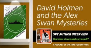 David Holman author reveals more about his Alex Swan mysteries on the Spybrary Spy Podcast.